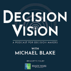 Decision Vision Podcast with Michael Blake | Brady Ware CPAs