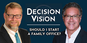 Decision Vision Podcast Episode 31 | Should I Start a Family Office? | Chris Demetree | Brady Ware